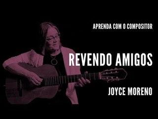 Revendo Amigos || Aprenda com o compositor || Joyce Moreno