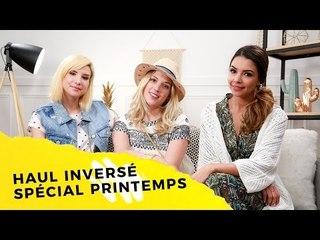 HAUL INVERSÉ SPÉCIAL PRINTEMPS avec Margot, Safia et Caroline