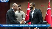 Cumhurbaşkanı Erdoğan İngiltere'de Türk futbolcularla bir araya geldi