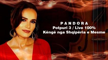 PANDORA - POTPURI 3 LIVE (Shqiperise mesme)