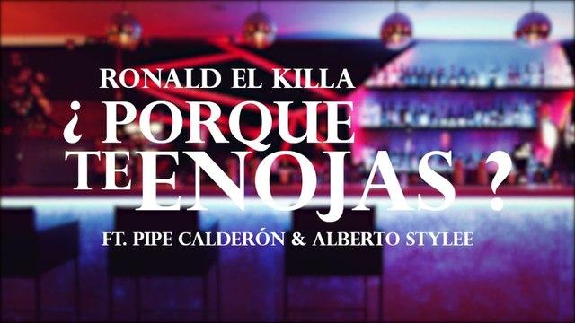Ronald El Killa - Por Que Te Enojas Ft Pipe Calderon , Alberto Stylee [Lyric Video]