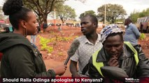 Kenyans weigh in on whether Raila Odinga should apologise to Kenyans for the recent damage caused during the election period.