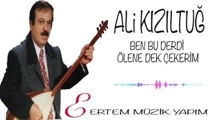 Ali Kızıltuğ - Ben Bu Derdi Ölene Dek Çekerim