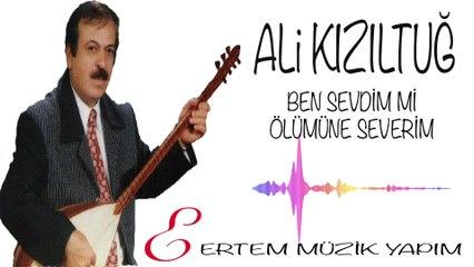 Ali Kızıltuğ - Ben Sevdim mi Ölümüne Severim