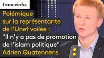 """Polémique sur la représentante de l'Unef voilée : """"Il n'y a pas de promotion de l'islam politique mais je suis assez gêné par ça, je ne suis pas favorable à ce que des responsables politiques ou syndicaux portent des insignes religieux"""" Adrien Quatennens"""
