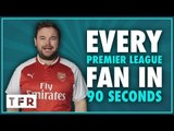 FABREGAS ABOUT AS WELCOME AT ARSENAL AS WENGER!! | EVERY PREMIER LEAGUE FAN IN 90 SECONDS