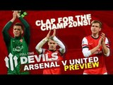 Clap For The Champ20ns! | Arsenal vs Manchester United | DEVILS PREVIEW