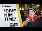 'Give Him Time'   Manchester United 2-2 Fulham   REVIEW