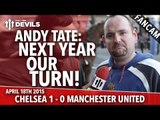 Andy Tate: Next Year Our Turn! | Chelsea 1 Manchester United 0 | FANCAM