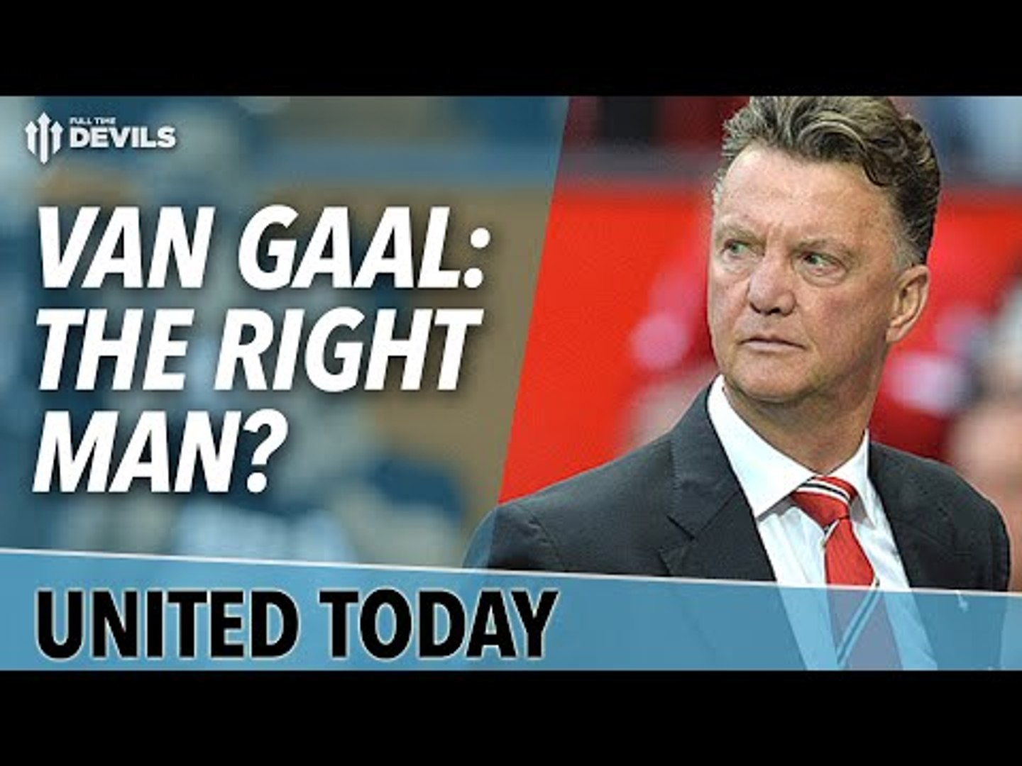 Van Gaal: The Right Man? | United Today | Manchester United