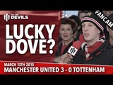Lucky Dove? | Manchester United 3 Tottenham 0 | FANCAM