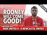 Rooney Will Come Good! | Manchester United 0-0 Newcastle United | REVIEW