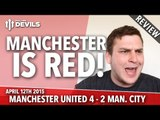 Manchester Is RED!   Manchester United 4 Manchester City 2   REVIEW