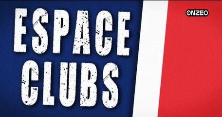 REPLAY - ESPACE CLUBS - 17/05 : Toute l'actualité des Clubs