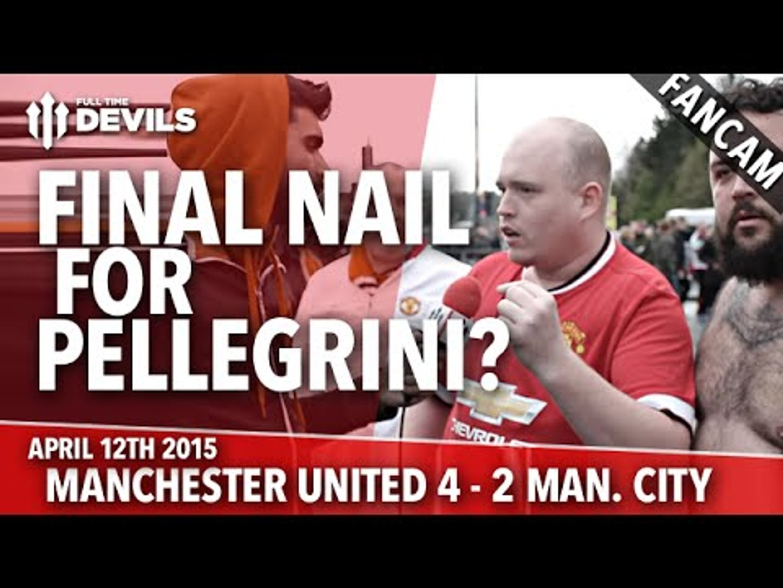 Final Nail for Pellegrini?   Manchester United 4 Manchester City 2   FANCAM
