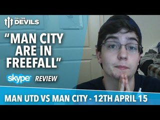 man city are in freefall man united vs man city skype review