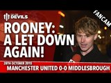 Rooney: A Let Down Again! Manchester United 0-0 Middlesbrough (1-3 Penalties) | FANCAM