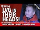 Louis Van Gaal in Their Heads! | Manchester United 0-0 West Ham United | FANCAM