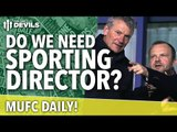 Do We Need a Sporting Director?   MUFC Daily   Manchester United