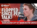 Flopped Since Pep Guardiola Talk | Manchester City 0-1 Manchester United | FANCAM