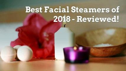 best facial steamer 2018
