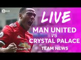 Manchester United vs Crystal Palace LIVE PREMIER LEAGUE TEAM NEWS STREAM
