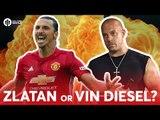 Zlatan Ibrahimovic or Vin Diesel Quotes: WHO SAID IT?