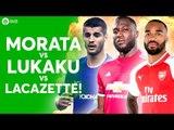 MORATA vs LUKAKU vs LACAZETTE! The HUGE Debate w/Cheeky Sport & The Football Republic