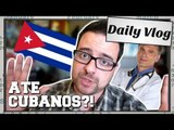 Daily Vlog: Médicos brasileiros escrotizando médicos cubanos!