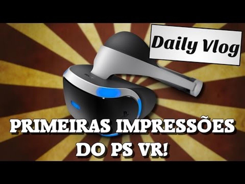 Primeiras impressões sobre o PS VR!