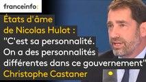 """Etats d'âme de Nicolas Hulot : """"C'est sa personnalité. On a des personnalités différentes dans ce gouvernement. Je n'ai pas entendu Nicolas Hulot se plaindre. Je souhaite qu'il reste"""" affirme Christophe Castaner"""