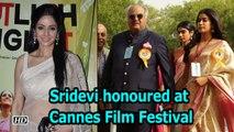 Sridevi posthumously honoured at 71st Cannes Film Festival