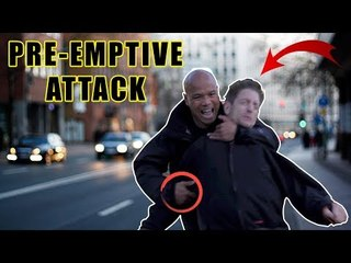 How to Pre-emptive attack in a Street Fight