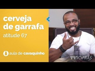 Atitude 67 - Cerveja De Garrafa (como tocar - aula de cavaquinho)