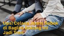 Ups! Celana Jeans Sobek di Bagian Bokong Ini Jadi Tren