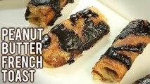 Peanut Butter Banana French Toast - How To Make Stuffed French Toast - Breakfast Recipe - Neha