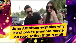 John Abraham explains why he chose to promote movie on road rather than a mall
