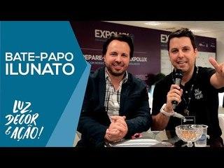 Bate-papo com Beto da Ilunato - EXPOLUX 2018 - Luz, Decor & Ação!