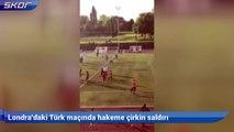 Londra'daki Türk maçında hakeme çirkin saldırı
