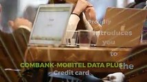 Proudly introducing Combank - Mobitel data plus credit card.Giving our valuable customers 50 mb of free data for every Rs. 1000/- spent on your combank credit