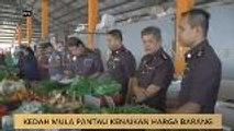 Kedah mula pantau kenaikan harga barang