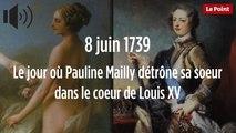 8 juin 1739 : le jour où Pauline Mailly détrône sa soeur dans le coeur de Louis XV