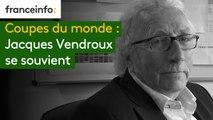 Coupes du monde : Jacques Vendroux se souvient