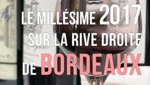 Bordeaux : Sur la rive droite, les vins du millésime 2017 sont croquants et précis