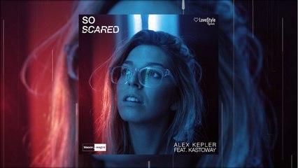 Alex Kepler Feat. Kastoway - So Scared (Official Audio)