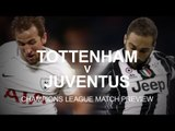 Tottenham v Juventus - Champions League Match Preview