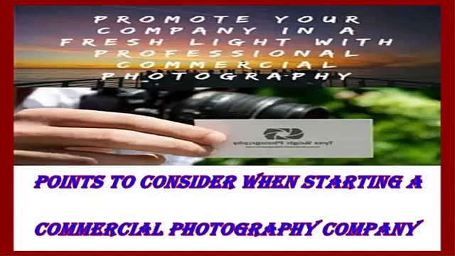 Commercial Photography Company – Points To Consider When Starting A Commercial Photography Company