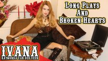 Ivana Raymonda - Long Plays And Broken Hearts (Original Song & Official Music Vi