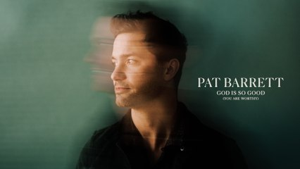 Pat Barrett - God Is So Good (You Are Worthy)