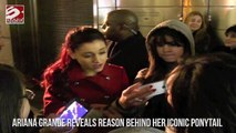 Ariana Grande Reveals Reasons Behind Her Iconic Ponytail